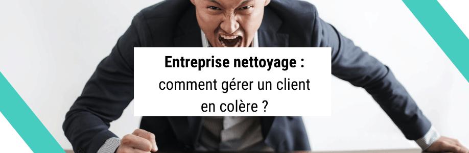 Entreprise de nettoyage : comment gérer un client en colère ?
