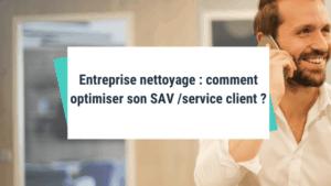 Entreprise nettoyage : comment optimiser son SAV  /service client ?