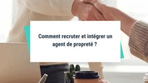 Comment recruter et intégrer un agent de propreté ?